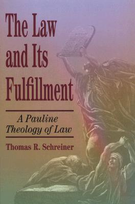 The Law and Its Fulfillment: A Pauline Theology of Law Thomas R. Schreiner