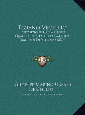 Tiziano Vecellio: Deposizione Dalla Croce Quadro In Tela Della Galleria Manfrin Di Venezia (1880) Giuseppe Marino Urbani De Gheltof