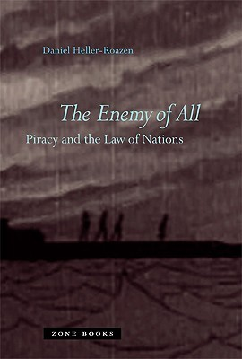 The Enemy Of All: Piracy And The Law Of Nations  by  Daniel Heller-Roazen