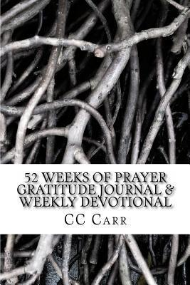 52 Weeks of Prayer- Gratitude Journal and Weekly Devotional: Prayer Journal C.C. Carr