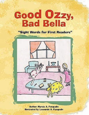 Good Ozzy and Bad Bella: Sight Words for First Readers  by  Marcia A. Pasqualin