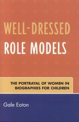 Well-Dressed Role Models: The Portrayal of Women in Biographies for Children  by  Gale Eaton