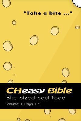 Cheasy Bible: Bite-Sized Soul Food, Days 1-31 Dwight A. Clough