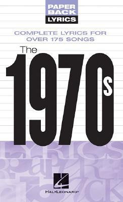 The 1970s: Complete Lyrics for Over 175 Songs  by  Hal Leonard Publishing Company