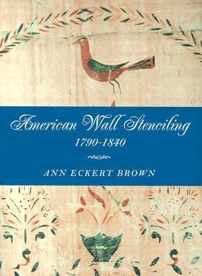 American Wall Stenciling, 1790-1840 American Wall Stenciling, 1790-1840 American Wall Stenciling, 1790-1840 American Wall Stenciling, 1790-1840 American Wall St  by  Ann Eckert Brown