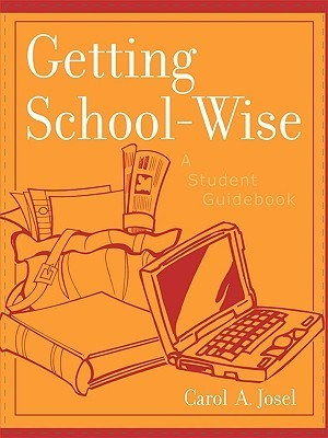 Getting School-Wise: A Student Guidebook  by  Carol A. Josel
