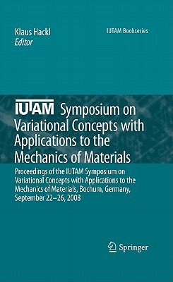 Iutam Symposium On Variational Concepts With Applications To The Mechanics Of Materials: Proceedings Of The Iutam Symposium On Variational Concepts With ... September 22 26, 2008 (Iutam Bookseries)  by  Klaus Hackl