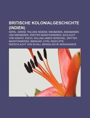 Britische Kolonialgeschichte (Indien): Nepal, Sikkim, Teilung Indiens, Nikobaren, Andamanen Und Nikobaren, Zweiter Marathenkrieg  by  Source Wikipedia