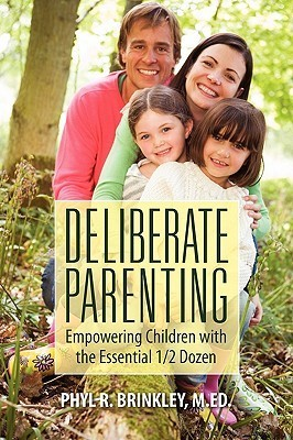 Deliberate Parenting: Empowering Children with the Essential 1/2 Dozen Phyl R. Brinkley