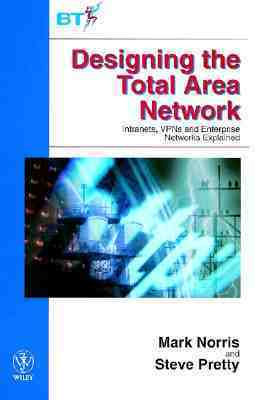 Designing the Total Area Network: Intranets, VPNs and Enterprise Networks Explained  by  Steve Pretty