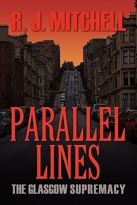 Parallel Lines: The Glasgow Supremacy  by  R.J. Mitchell