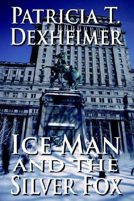 Ice Man and the Silver Fox Patricia T. Dexheimer