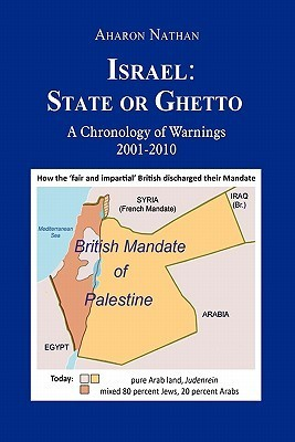 Israel: State or Ghetto: A Chronology of Warnings 2001-2010  by  Aharon Nathan