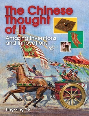 The Chinese Thought of It: Amazing Inventions and Innovations  by  Ting-xing Ye