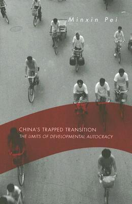 Chinas Trapped Transition: The Limits of Developmental Autocracy  by  Minxin Pei
