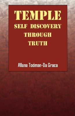 Temple: Self Discovery Through Truth Allana E. Todman