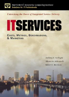 It Services Costs, Metrics, Benchmarking and Marketing Anthony Tardugno