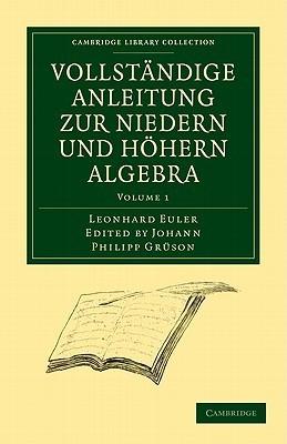 Vollstandige Anleitung Zur Niedern Und Hohern Algebra 3 Volume Paperback Set  by  Leonhard Euler