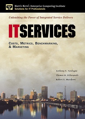 It Services: Costs, Metrics, Benchmarking and Marketing Anthony Tardugno
