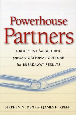 Powerhouse Partners: A Blueprint for Building Organizational Culture for Breakaway Results Stephen M. Dent
