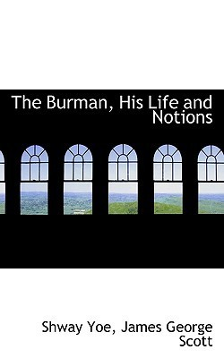 The Burman, His Life and Notions  by  Bernard Scott