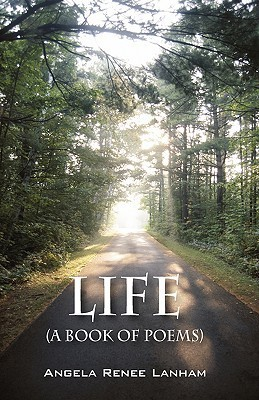 Life (a Book of Poems)  by  Angela Renee Lanham