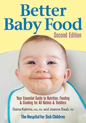 Better Baby Food: Your Essential Guide to Nutrition, Feeding & Cooking for All Babies & Toddlers  by  Daina Kalnins