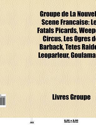 Groupe de La Nouvelle SC Ne Fran Aise: Weepers Circus, Les Fatals Picards, Les Ogres de Barback, Les Bl Rots de R.A.V.E.L., T Tes Raides  by  Source Wikipedia