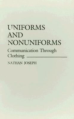 Uniforms And Nonuniforms: Communication Through Clothing Nathan Joseph