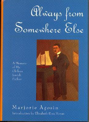 Always from Somewhere Else: A Memoir of My Chilean Jewish Father  by  Marjorie Agosín