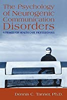 Psychology of Neurogenic Communications Disorders: A Primer for Health Care Professionals D Tanner