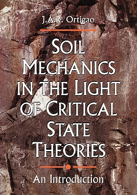 Soil Mechanics in the Light of Critical State Theories  by  J.A.R. Ortigao