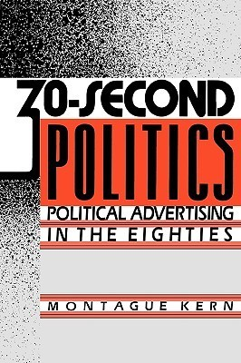 30-Second Politics: Political Advertising in the Eighties  by  Montague Kern