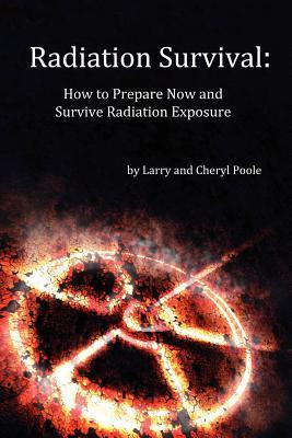 Radiation Survival: How to Prepare Now and Survive Radiation Exposure  by  Larry Poole