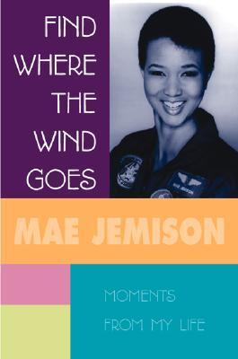 Finding Where The Wind Goes: Moments From My Life  by  Mae Jemison