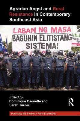 Agrarian Angst and Rural Resistance in Contemporary Southeast Asia Dominique Caouette