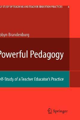 Powerful Pedagogy: Self Study Of A Teacher Educators Practice  by  Robyn Brandenburg