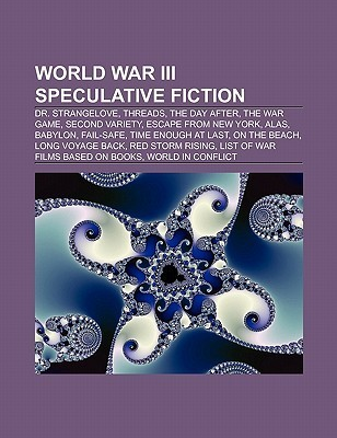 World War III Speculative Fiction: Dr. Strangelove, Threads, the Day After, the War Game, Second Variety, Escape from New York, Alas, Babylon Books Group