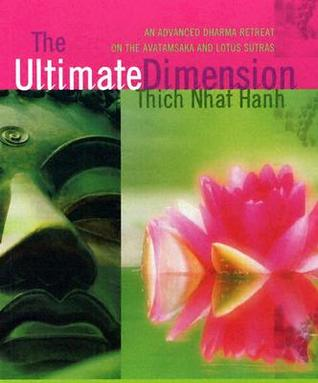 The Ultimate Dimension: An Advanced Dharma Retreat on the Avatamsaka and Lotus Sutras  by  Thích Nhất Hạnh