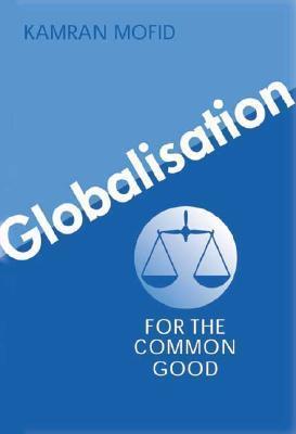 Globalisation for the Common Good Kamran Mofid