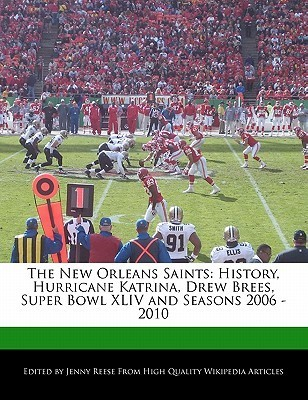 The New Orleans Saints: History, Hurricane Katrina, Drew Brees, Super Bowl XLIV and Seasons 2006 - 2010 Jenny Reese
