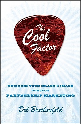 The Cool Factor: Building Your Brands Image Through Partnership Marketing Del Breckenfeld