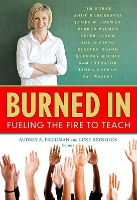 Burned In: Fueling the Fire to Teach Audrey A. Friedman