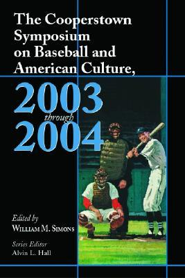 The Cooperstown Symposium On Baseball And American Culture, 2003-2004 (Cooperstown Symposium on Baseball and American Culture)  by  Alvin L. Hall