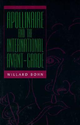 Apollinaire and the International Avant-Garde (S U N Y Series, Margins of Literature)  by  Willard Bohn