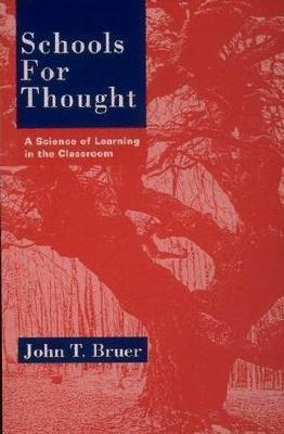 Schools for Thought: A Science of Learning in the Classroom John T. Bruer