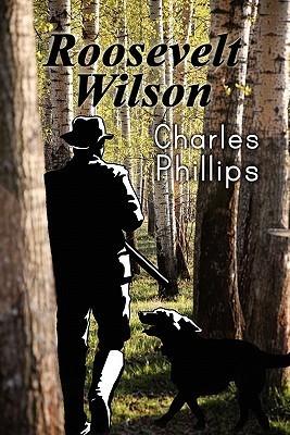 Roosevelt Wilson Charles Phillips