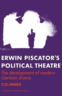 Erwin Piscators Political Theatre: The Development of Modern German Drama  by  Christopher Innes