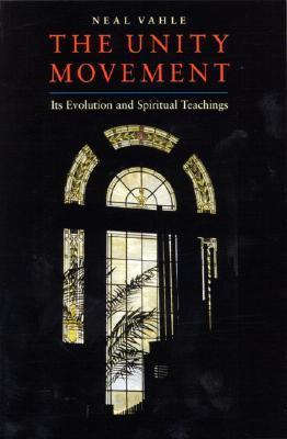 The Unity Movement: Its Evolution and Spiritual Teaching  by  Neal Vahle