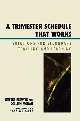 Trimester Schedule That Works: Solutions for Secondary Teaching and Learning Robert Brower